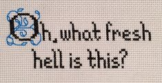 A wise, and annoyed, person once said, oh, what fresh hell is this? If you can sympathize with this person then this pattern is for you. This Etsy listing is for a cross stitch pattern, not a finished project. The colors used in this pattern include DMC 310 and DMC 996. Most of the pattern should be cross stitched but the blue vines around the O should be backstitched. If the exact colors arent available in your area please select ones close to them, or feel free to choose your own…