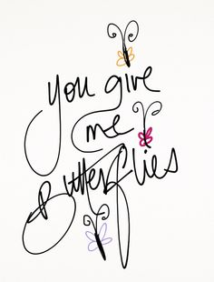 YOU give me butterflies! :-)) My love always. Hand Lettering Art, Eye Flutter, You Give Me Butterflies, Butterfly Quotes, Butterfly Kisses, Butterfly Party, Pigma Micron, Always Thinking Of You, Give It To Me