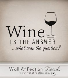Wine is the answer - Wall decal   Wine humor #funny #wine #MissouriWine