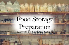 Food Storage Preparation - What food you need to store in case disaster strikes at home. How to store it, what to get, things to know. Survival by Southern Zoomer