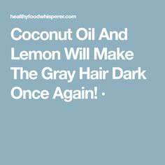 Coconut Oil And Lemon Will Make The Gray Hair Dark Once Again! ·