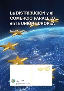 La distribución y el comercio paralelo en la Unión Europea / Isabel Antón Juárez