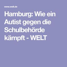 Hamburg: Wie ein Autist gegen die Schulbehörde kämpft - WELT