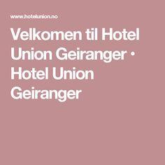 Velkomen til Hotel Union Geiranger • Hotel Union Geiranger