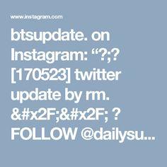 "btsupdate. on Instagram: ""❤;❤ [170523] twitter update by rm. // ➡ FOLLOW @dailysuga_ #방탄소년단 #BTS #슈가 #지민 #뷔 #제이홉 #랩몬스터 #정국 #진 #suga #jimin #v #jhope #rapmonster…"""