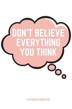 Don't believe everything you think... I repeat:  Don't believe everything you think.  Maybe it's not true, only partially true or total misunderstood.  We need to live in peace and it start with each and everyone.  Quote to live by.  #inspirationalquote #quotestoliveby #dontbelieveeverythingyouthink Self Love Quotes, Words Quotes, Wise Words, Quotes To Live By, Sayings, Random Quotes, Life Lesson Quotes, Life Lessons, Life Quotes