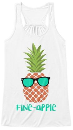 """""""Fine-Apple"""" Tank Tops and Tees! A Summer must-have! How cute, a pineapple with sunglasses :) Fine-Apple Tank Tops and Tees! A Summer must-have! How cute, a pineapple with sunglasses :) Pineapple Clothes, Pineapple Room, Summer Outfits, Cute Outfits, Funny Tank Tops, Fine Apple, Vinyl Shirts, Cute Shirts, Marie"""