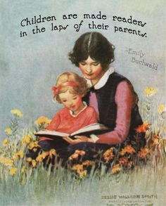 Children are made readers in the laps of their parents. ~ Emilie Buchwald, Jessie Wilcox Smith << www.alittleperspective.com