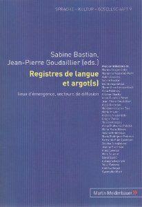Registres de langue et argot(s) : lieux d'emergence, vecteurs de diffusion / Sabine Bastian, Jean-Pierre Goudaillier (eds.) - München : Martin Meidenbauer, cop. 2011