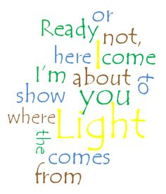 Ready or not here I come, I'm about to show you where the light comes from   wordle   Britt Nicole Ready or Not