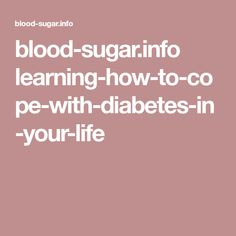 blood-sugar.info learning-how-to-cope-with-diabetes-in-your-life