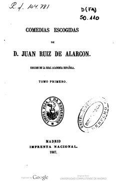 Acceso al catálogo: http://avalos.ujaen.es/record=b1856357 Comedias escogidas / de Juan Ruiz de Alarcón. - Madrid : [s. n.]  1867 (Imprenta Nacional)