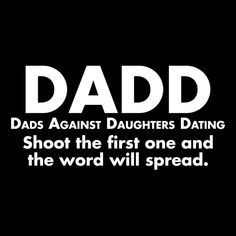 """I think all dads have a little urge to do this...LMAO DADD - """"Dads Against Daughters Dating"""".....can't you hear him saying this!"""