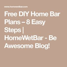 Free DIY Home Bar Plans – 8 Easy Steps | HomeWetBar - Be Awesome Blog!
