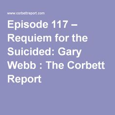 Episode 117 – Requiem for the Suicided: Gary Webb : The Corbett Report