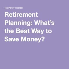 Retirement Planning: What's the Best Way to Save Money?