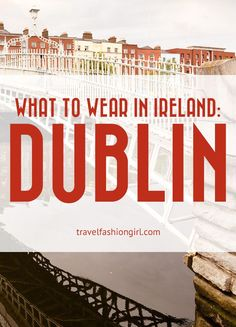 If you're wondering what to wear in Ireland these packing list ideas for Dublin have you covered. Learn some local packing and travel tips! www.travelfashiongirl.com