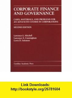 Corporate Finance and Governance Cases, Materials, and Problems for an Advanced Course in Corporations (Law Casebook Series) (9780890898642) Lawrence E. Mitchell, Lawrence A. Cunningham, Lewis D. Solomon , ISBN-10: 0890898642  , ISBN-13: 978-0890898642 ,  , tutorials , pdf , ebook , torrent , downloads , rapidshare , filesonic , hotfile , megaupload , fileserve