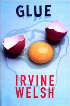 Glue by Irvine Welsh (Fiction).The story of four boys growing up in the Edinburgh projects, Glue is about the loyalties, the experiences, and the secrets that hold friends together through three decades. Books About Growing Up, Books To Read, My Books, Irvine Welsh, Growing Apart, Glue Book, Great Books, Novels, My Favorite Things