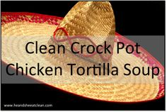 Clean Crock Pot Chicken Tortilla Soup