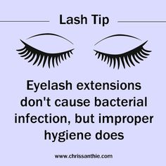 Eyelash extensions don't cause bacterial infection but improper hygiene does