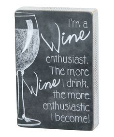 Primitives by Kathy Wine Enthusiast Chalkboard Sign | zulily Wein Parties, Wine Meme, Funny Wine, Wine Signs, Wine Quotes, Bar Quotes, Chalkboard Signs, Wine And Beer, Flyer