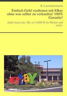 Einfach Geld verdienen mit EBay ohne was selber zu verkaufen!: Jeder kann das. Bis zu 5,000 € im Monat und mehr.http://dld.bz/eNvgc