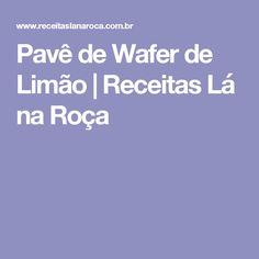 Pavê de Wafer de Limão   Receitas Lá na Roça