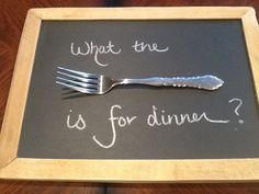 What the fork is for dinner sign. Easy to make with chalkboard, old fork, super glue, and silver Sharpie marker. Takes about 5 minutes!