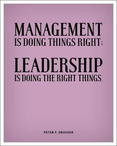 you can always tell the difference between a manager and a leader! I know quite a few managers but only a few leaders