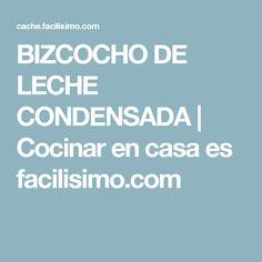 BIZCOCHO DE LECHE CONDENSADA   Cocinar en casa es facilisimo.com