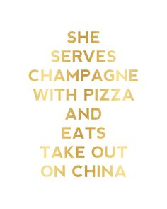 Kate Spade - She serves champagne with pizza and eats take out on china.