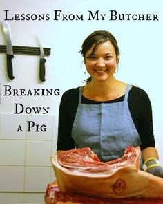 Lessons From My Butcher: Breaking Down a Pig A cool butchery tutorial with lots of pictures!