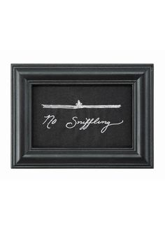 """8""""L x 6""""H Wood Framed """"No Sniffling"""" Wall Décor Sign. This adorably sassy sign is white embroidered lettering on a piece of black fabric in a black wood frame. Small size makes is perfect for any wall or picture ledge, especially as part of a wall collage! Check out it's sweet counterpart: """"I Love You"""".   """"No Sniffling"""" Sign by Chelsea Borough Home. Home & Gifts - Home Decor - Wall Art Columbus, Ohio"""