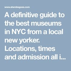 A definitive guide to the best museums in NYC from a local new yorker. Locations, times and admission all included in my list and organized by borough!