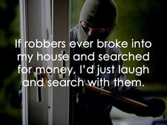 broke into my house