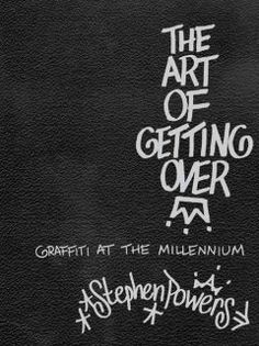 The art of getting over : graffiti at the millennium / Stephen Powers.