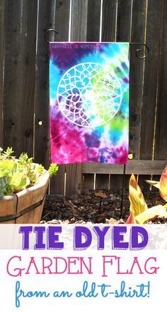 Tie Dyed Garden Flag from an Old T-Shirt