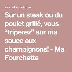 """Sur un steak ou du poulet grillé, vous """"triperez"""" sur ma sauce aux champignons! - Ma Fourchette"""