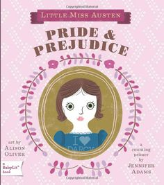 """""""Board Books for Brilliant Babies"""" this Pride and Prejudice small hands counting book is adorable! """"One English Village.. Two Rich Gentlemen.. """" Other titles available."""