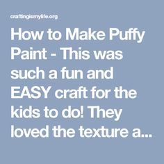 How to Make Puffy Paint - This was such a fun and EASY craft for the kids to do! They loved the texture and had so much fun mixing everything together! // For more family resources visit www.tots-tweens.com! :) - Crafting Is My Life