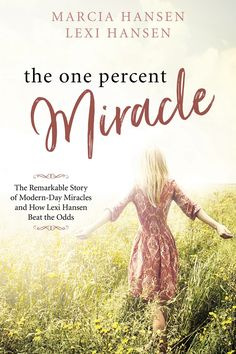 The One Percent Miracle: The Remarkable Story of Modern-day Miracles and How Lexi Hansen Beat the Odds Modern Day Miracles, Miracles Book, Believe In Miracles, Melchizedek Priesthood, One Percent, Lds Books, Hansen Is, College Classes, Thing 1