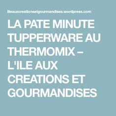 LA PATE MINUTE TUPPERWARE AU THERMOMIX – L'ILE AUX CREATIONS ET GOURMANDISES