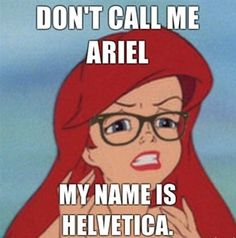 don't call me ariel ... my name is helvetica!  typography humor.