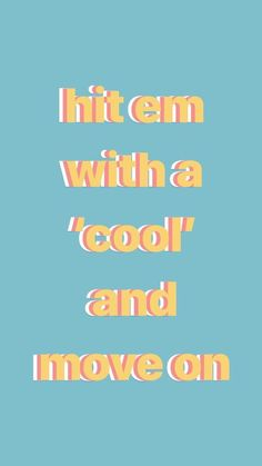 Hit em with a cool and move on. My new life motto. Quotes Hit em with a cool and move on. My new life motto. Quotes More from my site Most Funny Workout Quotes :Eat Move & Be Healthy! Cute Quotes, Happy Quotes, Positive Quotes, Funny Quotes, Words Wallpaper, Wallpaper Quotes, Happy Wallpaper, Perfect Wallpaper, Wallpaper Ideas