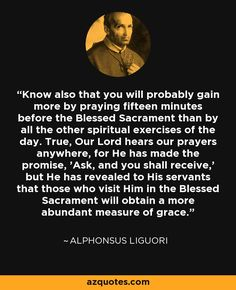 Alphonsus Liguori - Prayer Before the Blessed Sacrament - Every Day is a Gift Catholic Religion, Catholic Quotes, Catholic Prayers, Catholic Saints, Roman Catholic, St John Vianney, Saint Thomas Aquinas, St Ignatius Of Loyola, Saint Quotes