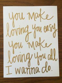 You make loving you easy. You make loving you all I wanna do.