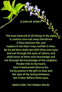 O SON OF SPIRIT! The best beloved of all things in My sight is Just...http://www.bahai.org/ #bahai #bahaifaith #bahaiwritings #abdulbaha #upliftingwords #uplifting #quotes #bahaullah