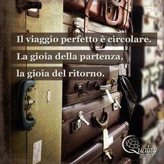 Il viaggio perfetto è circolare. La gioia della partenza, la gioia del ritorno - inspirational travel quote, Quality Group
