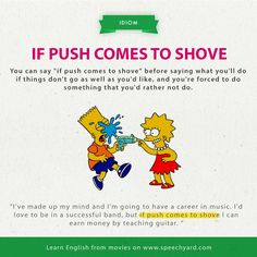 If push comes to shove Slang English, English Phrases, English Idioms, English Lessons, English Grammar, English Language, Learn English Words, English Fun, Learning English For Kids